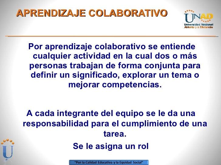 APRENDIZAJE COLABORATIVO <ul><li>Por aprendizaje colaborativo se entiende cualquier actividad en la cual dos o más persona...
