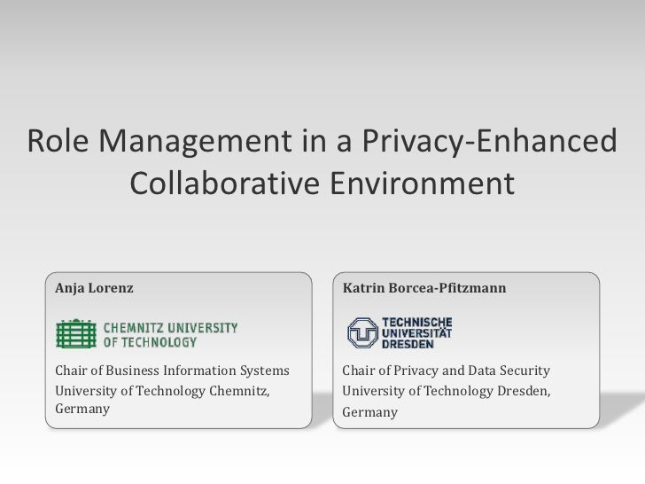 Role Management in a Privacy-Enhanced Collaborative Environment<br />Anja Lorenz<br />Chair of Business Information System...