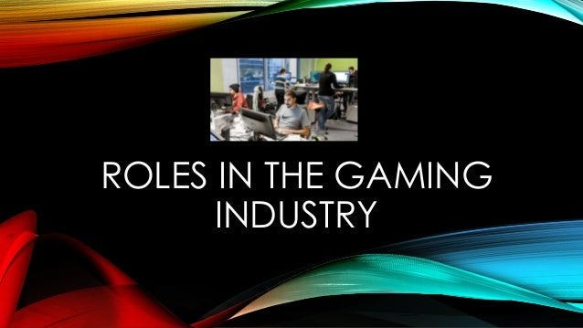 ROLES IN THE GAMING INDUSTRY