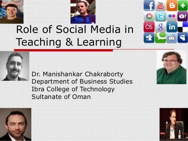 Role of Social Media inTeaching & LearningDr. Manishankar ChakrabortyDepartment of Business StudiesIbra College of Technol...