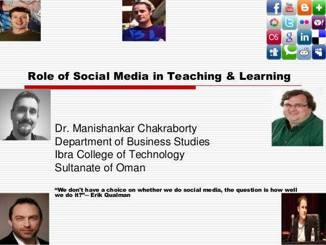 Role of Social Media in Teaching & LearningDr. Manishankar ChakrabortyDepartment of Business StudiesIbra College of Techno...