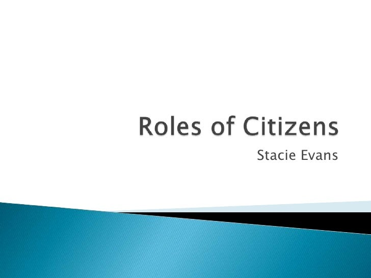 Roles of Citizens<br />Stacie Evans<br />