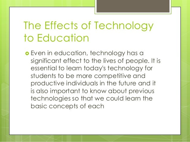 effects of technology on education Health and technology technology can have a large impact on users' mental and physical health being overly connected can cause psychological issues such as distraction, narcissism, expectation of instant gratification, and even depression.