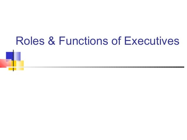 Roles & Functions of Executives