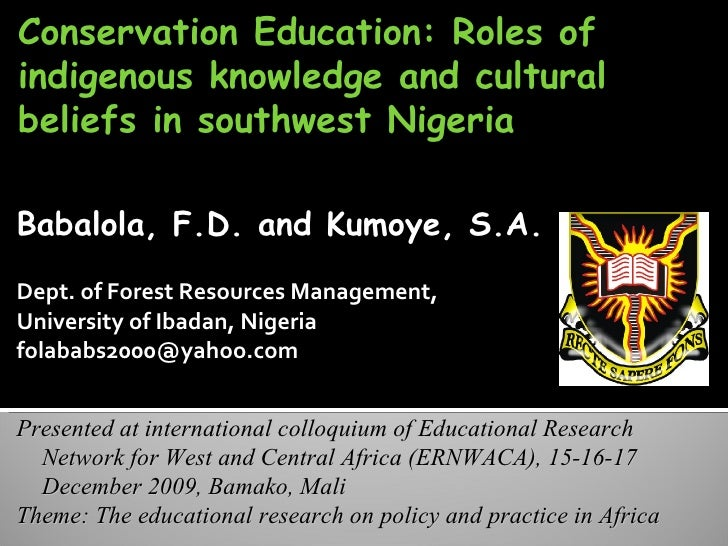 Conservation Education: Roles of indigenous knowledge and cultural beliefs in southwest Nigeria Babalola, F.D. and Kumoye,...