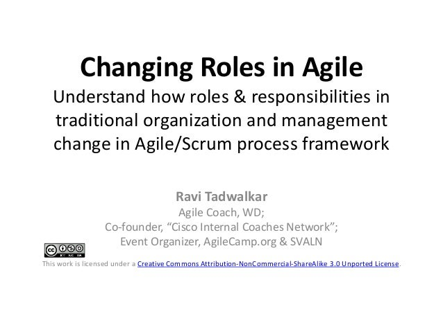 Changing Roles in Agile Understand how roles & responsibilities in traditional organization and management change in Agile...