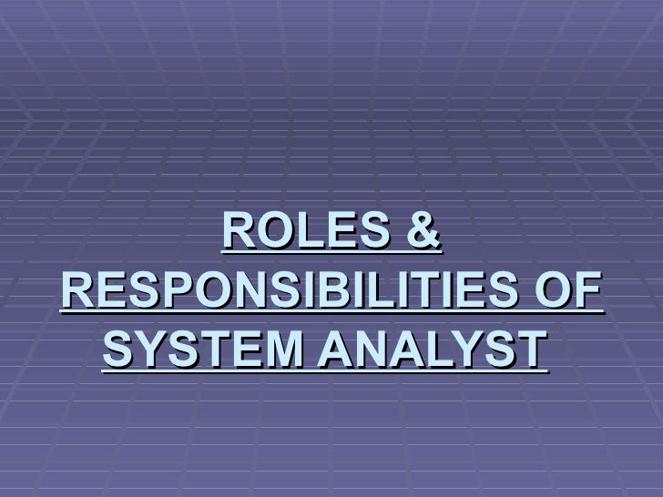 ROLES & RESPONSIBILITIES OF SYSTEM ANALYST