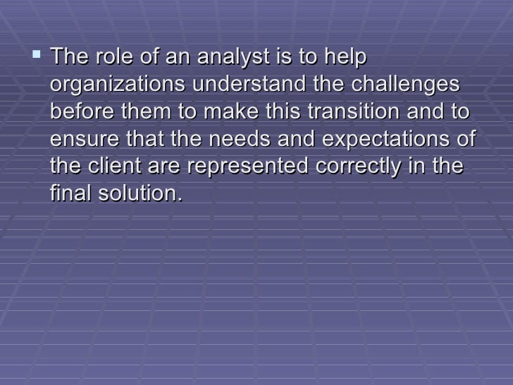 understanding the role of a system analyst Systems analysis and design in a changing world, sixth edition a-1 online chapter a – the role of the systems analyst table of contents chapter overview.