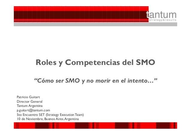 """© 2009 Tantum Group  Roles y Competencias del SMO """"Cómo ser SMO y no morir en el intento…"""" Patricio Guitart Director Gene..."""