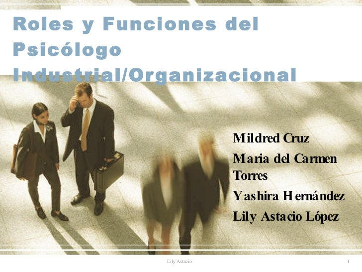 Roles y Funciones del Psicólogo Industrial/Or ganizacional                                Mildred Cruz                    ...