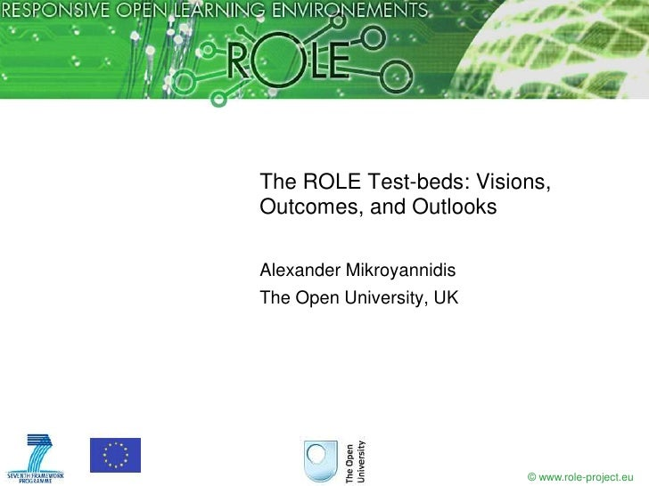 The ROLE Test-beds: Visions, Outcomes, and Outlooks<br />Alexander Mikroyannidis<br />The Open University, UK<br />