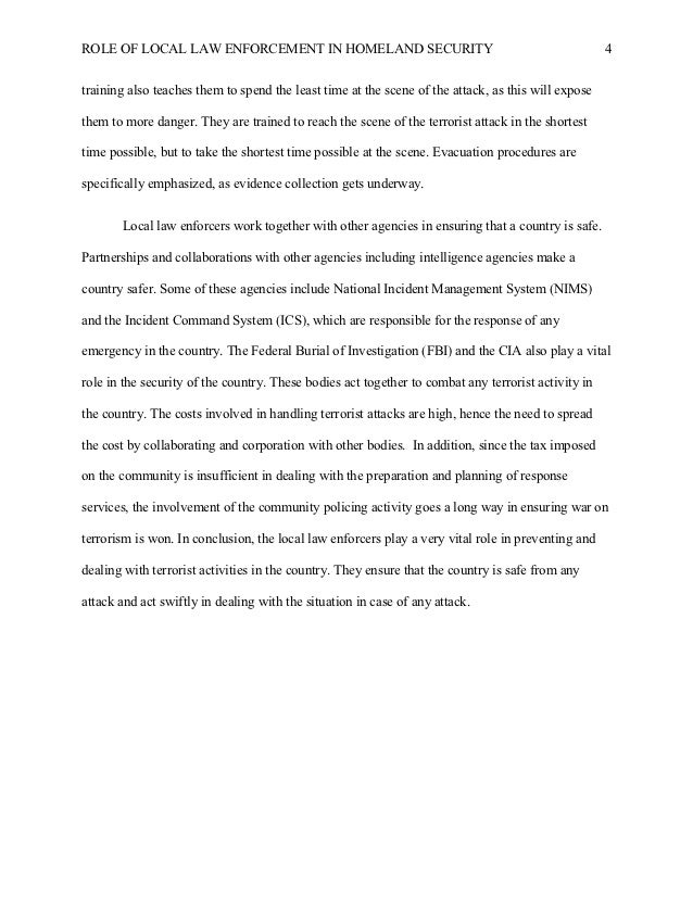 homeland security and local law enforcement essay Homeland security is the group responsible for keeping america and american   you may even need the local fire department and police department to lend a.