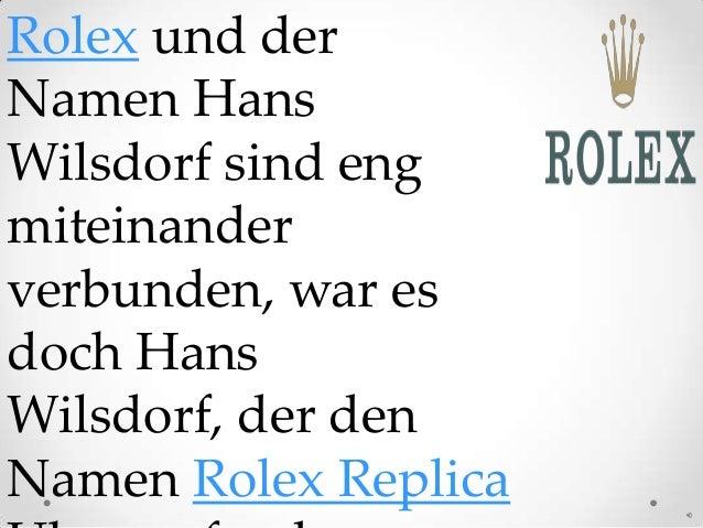 Rolex und derNamen HansWilsdorf sind engmiteinanderverbunden, war esdoch HansWilsdorf, der denNamen Rolex Replica