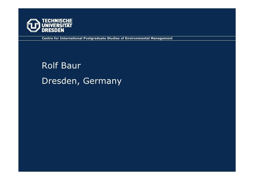 Centre for International Postgraduate Studies of Environmental Management     Rolf Baur Dresden, Germany