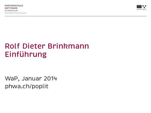 Rolf Dieter Brinkmann Einführung WaP, Januar 2014 phwa.ch/poplit