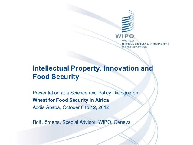 Intellectual Property, Innovation andFood SecurityPresentation at a Science and Policy Dialogue onWheat for Food Security ...