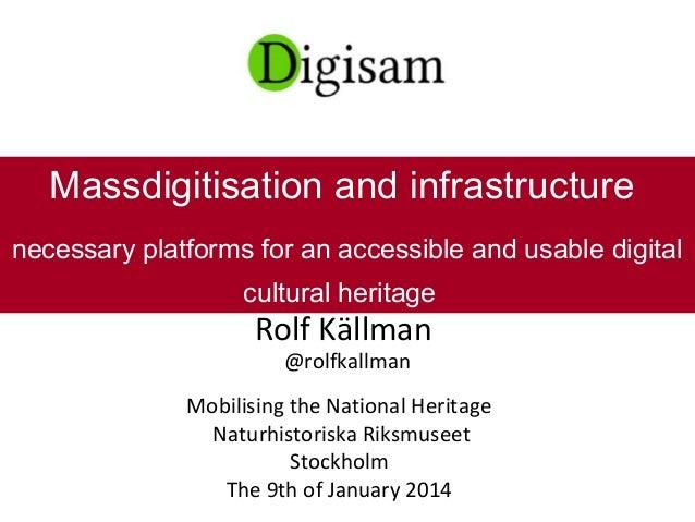 Rolf Källman @rolfkallman Mobilising the National Heritage Naturhistoriska Riksmuseet Stockholm The 9th of January 2014 Ma...