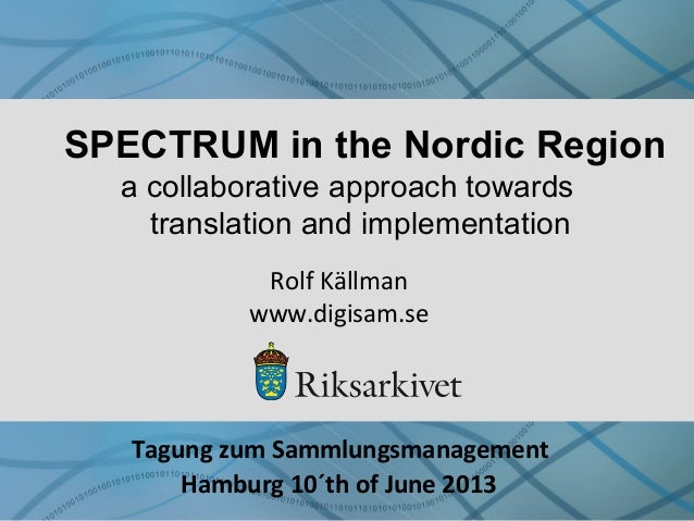 SPECTRUM in the Nordic Region Rolf Källman www.digisam.se Tagung zum Sammlungsmanagement Hamburg 10´th of June 2013 a coll...