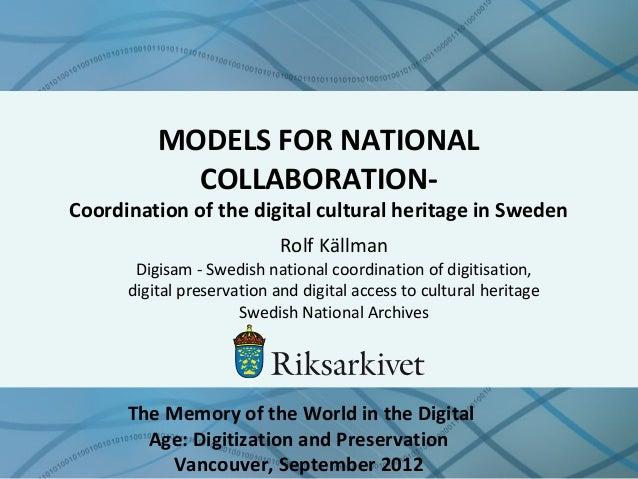 MODELS FOR NATIONAL COLLABORATION- Coordination of the digital cultural heritage in Sweden Rolf Källman Digisam - Swedish ...