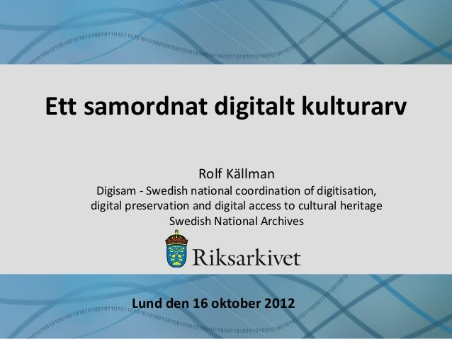 Ett samordnat digitalt kulturarv Rolf Källman Digisam - Swedish national coordination of digitisation, digital preservatio...