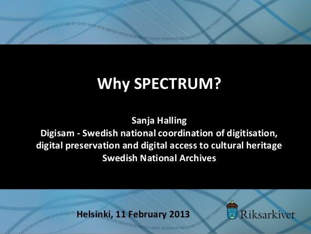 Why SPECTRUM? Sanja Halling Digisam - Swedish national coordination of digitisation, digital preservation and digital acce...