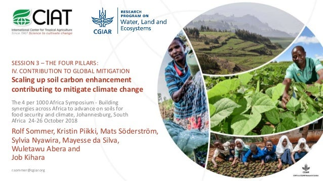 SESSION 3 – THE FOUR PILLARS: IV. CONTRIBUTION TO GLOBAL MITIGATION Scaling up soil carbon enhancement contributing to mit...
