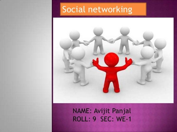 Social networking<br />NAME: Avijit Panjal<br />ROLL: 9  SEC: WE-1<br />