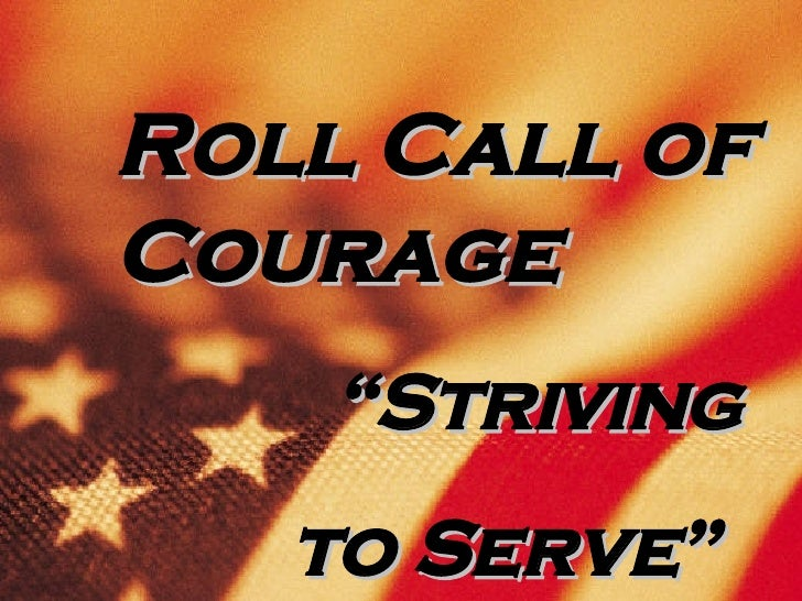 """Roll Call of Courage """" Striving  to Serve"""""""