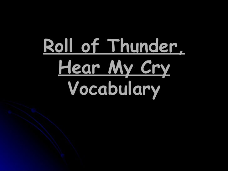 roll of thunder hear my cry 3 essay Roll of thunder, hear my cry by mildred d taylor tells the story of one african american family, fighting to stay together and strong in the face of.