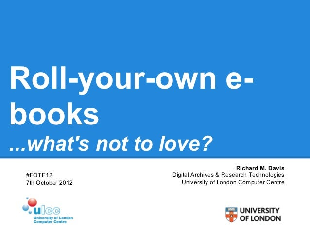 Roll-your-own e-books...whats not to love?                                           Richard M. Davis #FOTE12            D...