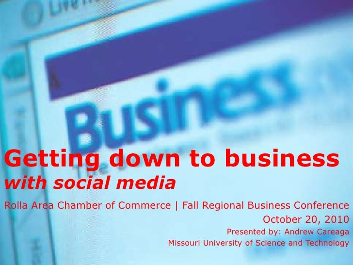 Getting down to businesswith social media<br />Rolla Area Chamber of Commerce | Fall Regional Business Conference<br />Oct...