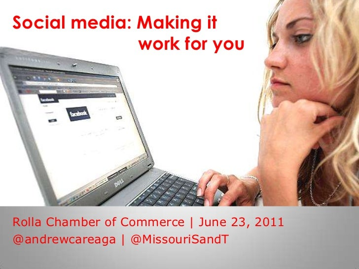 Social media: Making it							work for you<br />Rolla Chamber of Commerce | June 23, 2011<br />@andrewcareaga | @MissouriS...