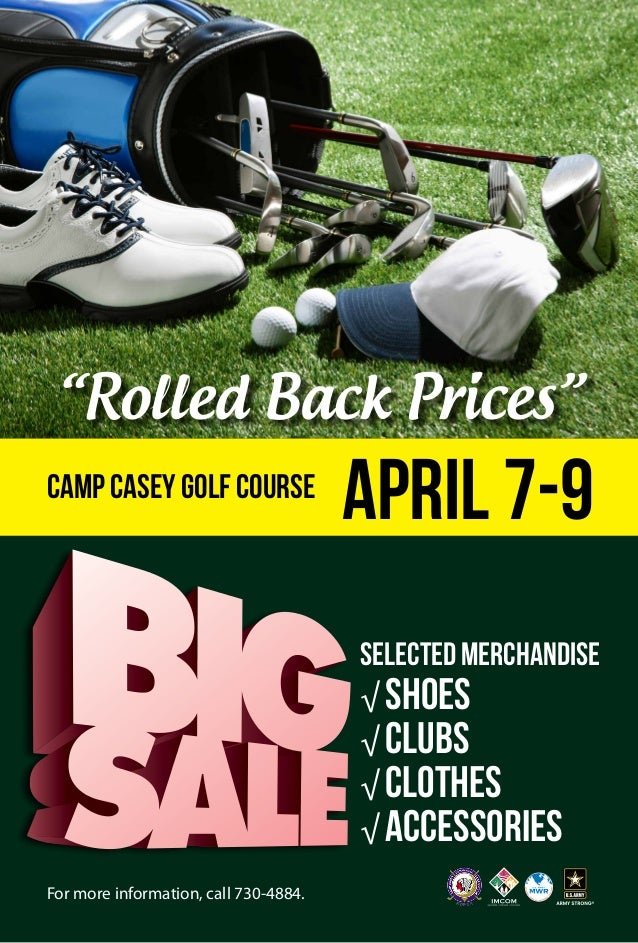 For more information, call 730-4884. SELECTEDMERCHANDISE √ SHOES √ CLUBS √ CLOTHES √ ACCESSORIES April 7-9Camp Casey Golf ...