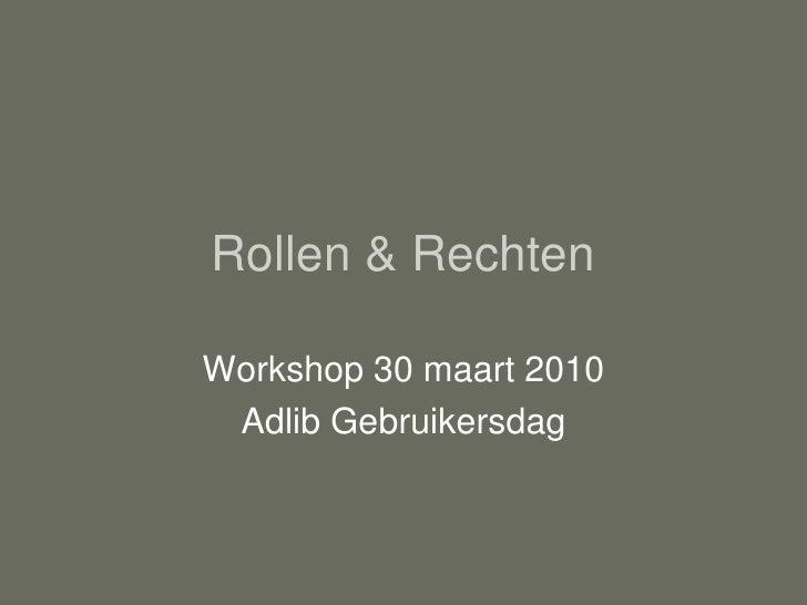 Rollen & RechtenWorkshop 30 maart 2010 Adlib Gebruikersdag