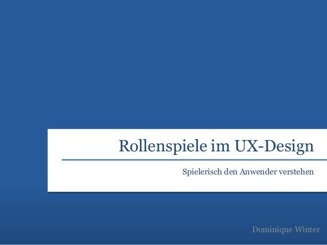Rollenspiele im UX-Design Dominique Winter Spielerisch den Anwender verstehen