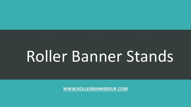 Roller Banner Stands WWW.ROLLERBANNERSUK.COM