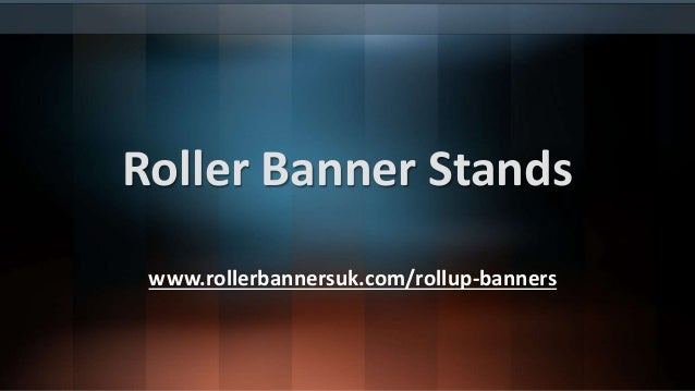 Roller Banner Stands www.rollerbannersuk.com/rollup-banners