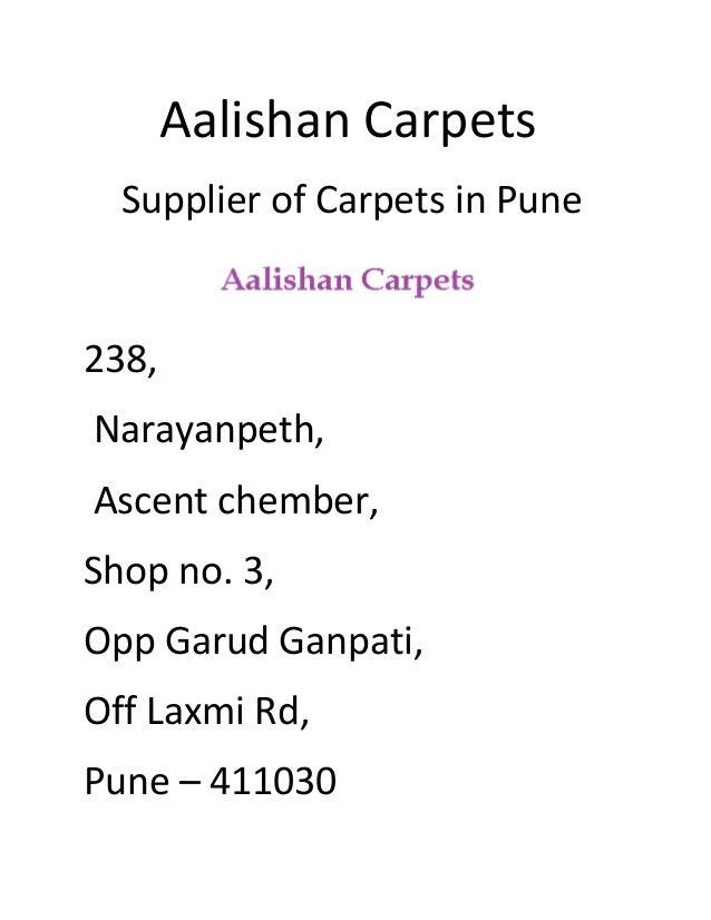 Aalishan Carpets Supplier of Carpets in Pune 238, Narayanpeth, Ascent chember, Shop no. 3, Opp Garud Ganpati, Off Laxmi Rd...