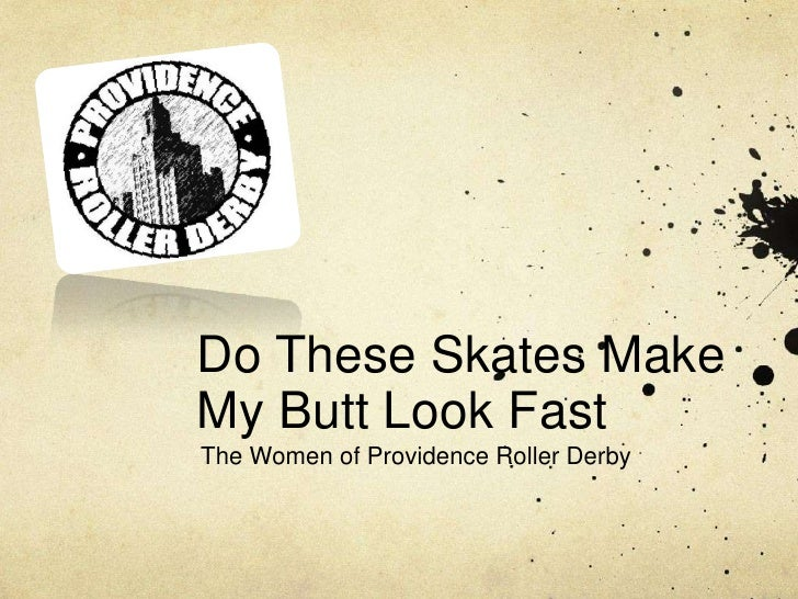 Do These Skates Make My Butt Look Fast<br />The Women of Providence Roller Derby<br />
