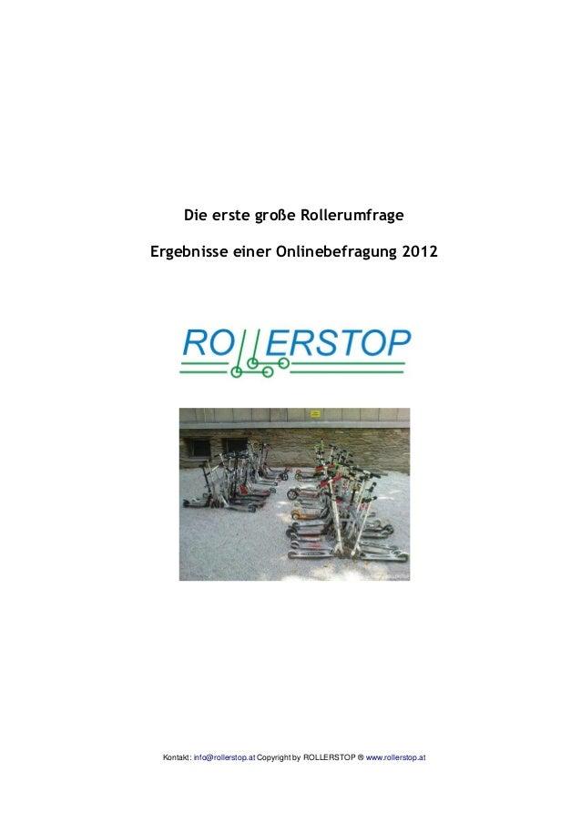 Die erste große RollerumfrageErgebnisse einer Onlinebefragung 2012 Kontakt: info@rollerstop.at Copyright by ROLLERSTOP ® w...