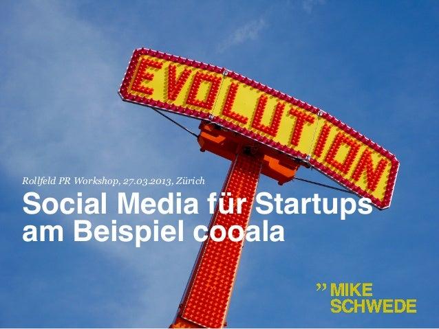 Rollfeld PR Workshop, 27.03.2013, ZürichSocial Media für Startupsam Beispiel cooala!