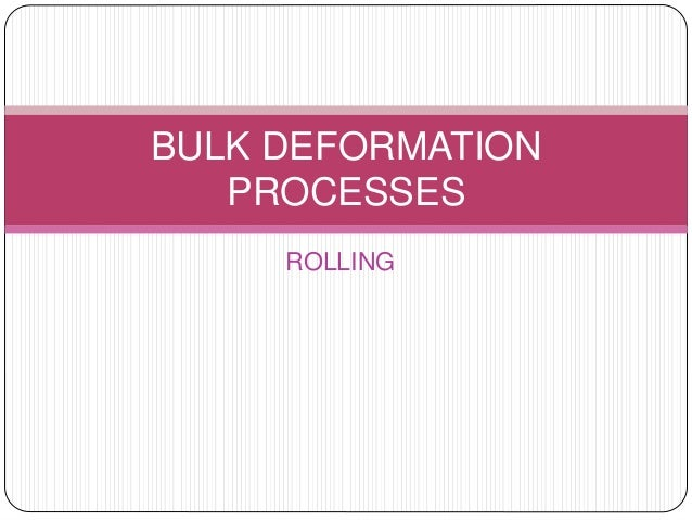 ROLLING BULK DEFORMATION PROCESSES