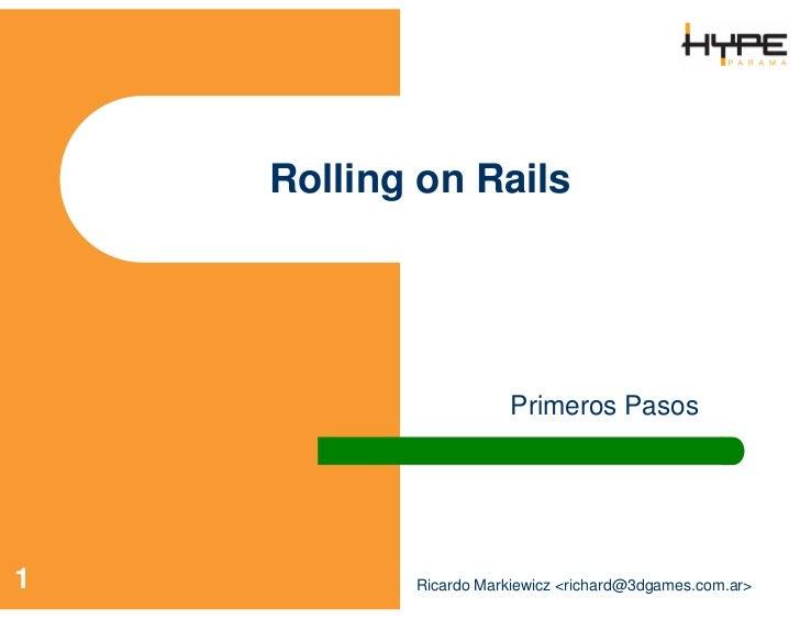 Rolling on Rails                            Primeros Pasos     1          Ricardo Markiewicz <richard></richard>@3dgames.c...
