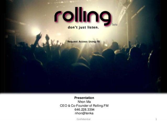 1Confidential Presentation Nhon Ma CEO & Co-Founder of Rolling.FM 646.228.3394 nhon@tenka
