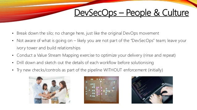 DevSecOps – People & Culture • Break down the silo; no change here, just like the original DevOps movement • Not aware of ...