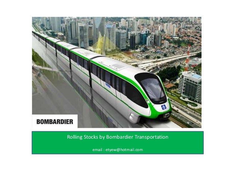 Rolling Stocks by Bombardier Transportation<br />email : etyew@hotmail.com<br />