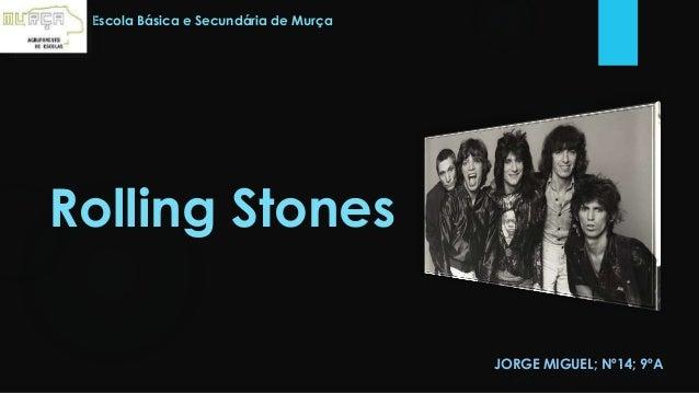 Rolling Stones JORGE MIGUEL; Nº14; 9ºA Escola Básica e Secundária de Murça