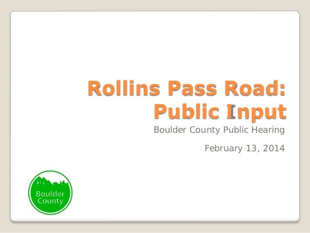 Rollins Pass Road: Public Input Boulder County Public Hearing  February 13, 2014