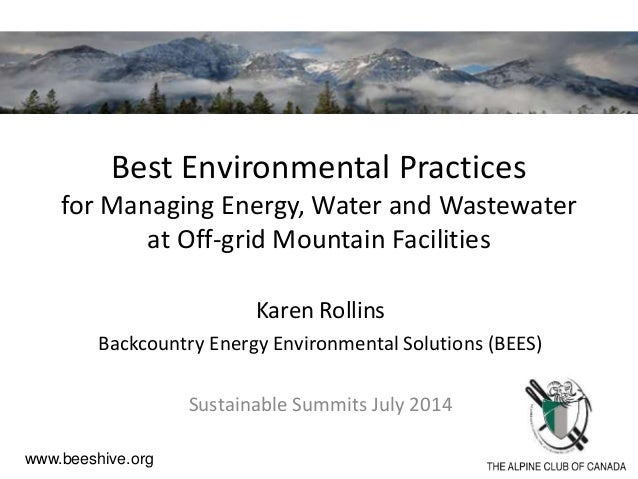 Best Environmental Practices for Managing Energy, Water and Wastewater at Off-grid Mountain Facilities Karen Rollins Backc...