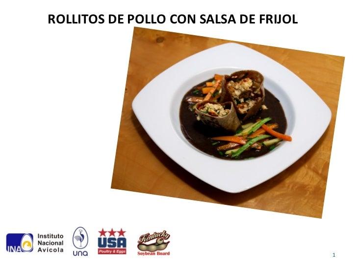 ROLLITOS DE POLLO CON SALSA DE FRIJOL                                        1
